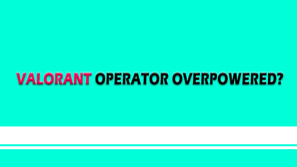 valorant operator overpowered