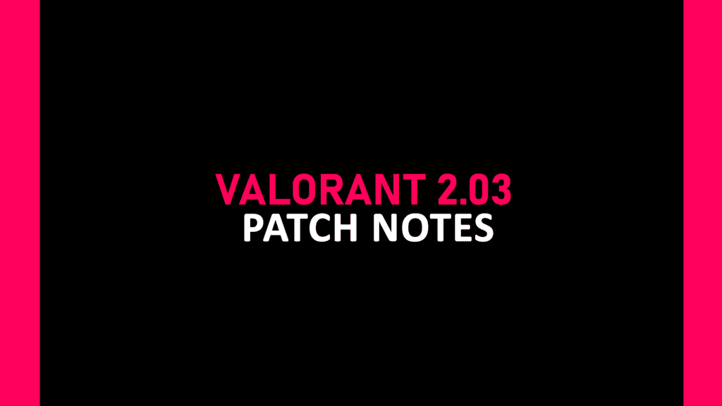 valorant 2.03 patch notes